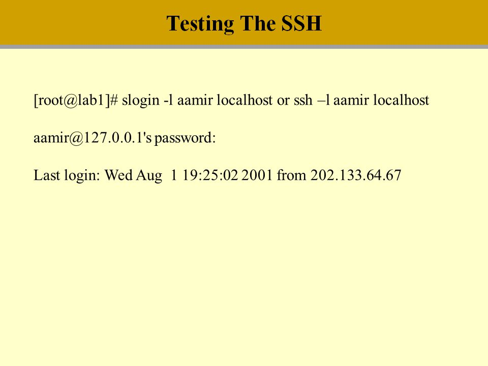 [root@lab1]# slogin -l aamir localhost or ssh –l aamir localhost